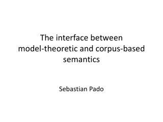 The interface between  model-theoretic and corpus-based semantics