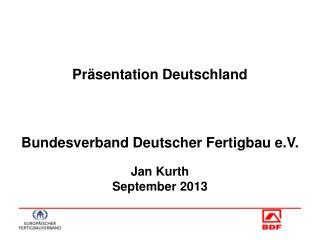 Präsentation Deutschland  Bundesverband Deutscher Fertigbau e.V.  Jan Kurth September 2013