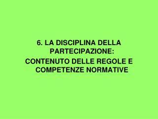 6. LA DISCIPLINA DELLA PARTECIPAZIONE: CONTENUTO DELLE REGOLE E COMPETENZE NORMATIVE