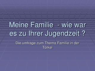 Meine Familie  - wie war es zu Ihrer Jugendzeit ?