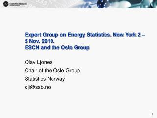 Expert Group on Energy Statistics. New York 2 � 5 Nov. 2010. ESCN and the Oslo Group