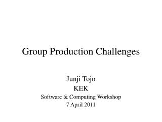 Group  Production Challenges