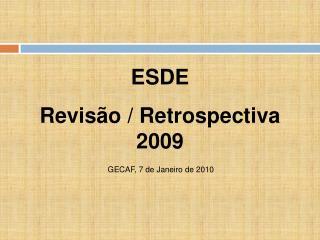 ESDE Revisão / Retrospectiva 2009