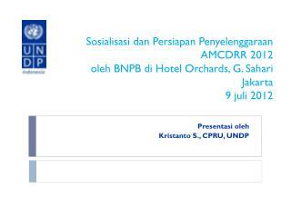 Presentasi oleh Kristanto S., CPRU , UNDP