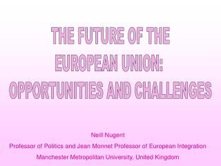 THE FUTURE OF THE EUROPEAN UNION:  OPPORTUNITIES AND CHALLENGES