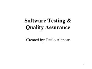 Software Testing &  Quality Assurance Created by: Paulo Alencar