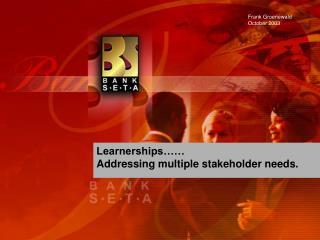 Learnerships…… Addressing multiple stakeholder needs.