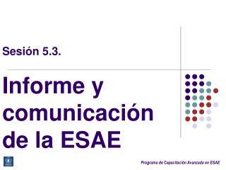Sesi�n 5.3. Informe y comunicaci�n de la ESAE