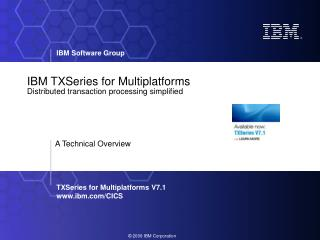 IBM TXSeries for Multiplatforms Distributed transaction processing simplified