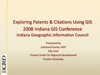 Presented by Indraneel Kumar, AICP Eda Unal Purdue Center for Regional Development