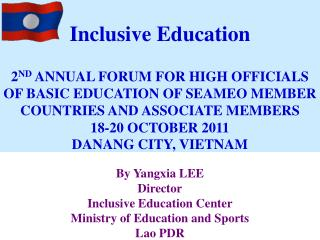 By Yangxia LEE Director Inclusive Education Center Ministry of Education and Sports Lao PDR
