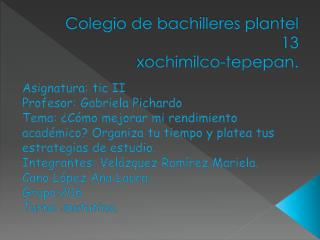 Colegio de bachilleres plantel 13  xochimilco-tepepan.