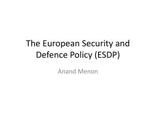 The European Security and Defence Policy (ESDP)