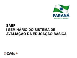 SAEP   I SEMINÁRIO DO SISTEMA DE AVALIAÇÃO DA EDUCAÇÃO BÁSICA