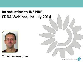 Introduction to  INSPIRE CDDA  Webinar , 1st  July  2014 Christian Ansorge