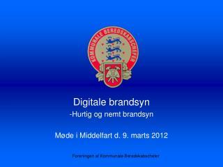Digitale brandsyn Hurtig og nemt brandsyn Møde i Middelfart d. 9. marts 2012