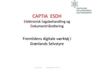 CAPTIA  ESDH E lektronisk  S agsbehandling og  D okument H åndtering