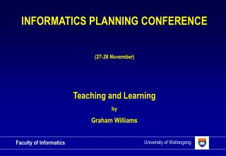 INFORMATICS PLANNING CONFERENCE  (27-28 November ) Teaching and Learning by Graham Williams