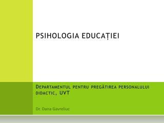 PSIHOLOGIA EDUCAȚIEI Departamentul pentru pregătirea personalului didactic, UVT