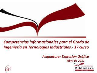 Competencias informacionales para el Grado de Ingeniería en Tecnologías Industriales.- 1º curso