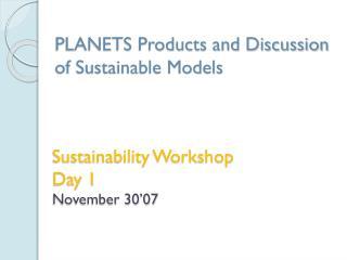 Sustainability Workshop Day 1 November 30 07