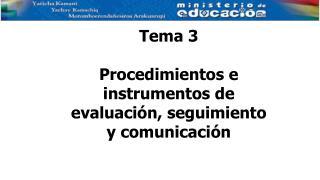 Tema 3 Procedimientos e instrumentos de evaluaci�n, seguimiento y comunicaci�n