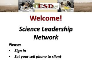 Welcome! Science Leadership  Network Please: Sign In Set your cell phone to silent