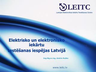 Elektrisko un elektronisko iekārtu  testēšanas iespējas Latvijā Ing.Mg.scg. Andris Ruško
