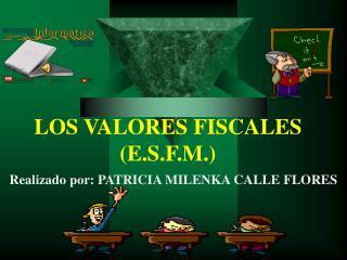 LOS VALORES FISCALES (E.S.F.M.)