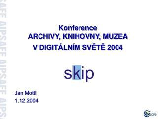 Konference ARCHIVY, KNIHOVNY, MUZEA  V DIGITÁLNÍM SVĚTĚ 2004