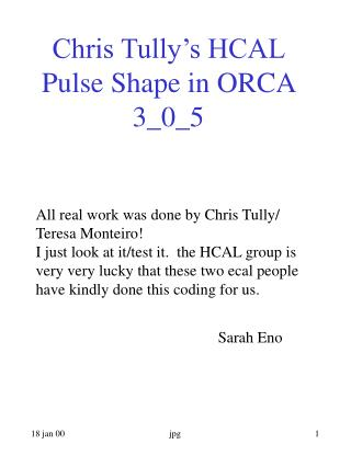 Chris Tully's HCAL Pulse Shape in ORCA 3_0_5
