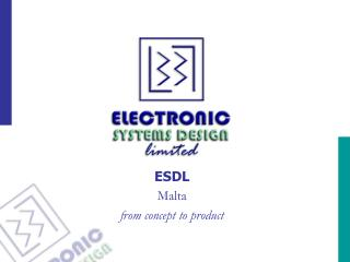 ESDL  Malta from concept to product