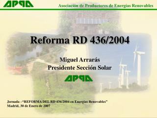 """Jornada –""""REFORMA DEL RD 436/2004 en Energías Renovables"""" Madrid, 30 de Enero de 2007"""