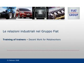 Le relazioni industriali nel Gruppo Fiat Training of trainers –  Decent Work for Metalworkers