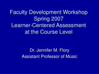 Faculty Development Workshop Spring 2007    Learner-Centered Assessment at the Course Level