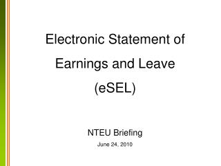 Electronic Statement of  Earnings and Leave (eSEL) NTEU Briefing June 24, 2010