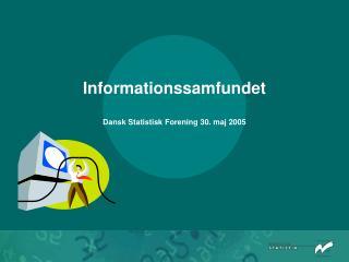 Informationssamfundet Dansk Statistisk Forening 30. maj 2005