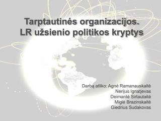 Tarptautinės organizacijos.  LR užsienio politikos kryptys
