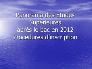 Panorama des Etudes Supérieures après le bac en 2012 Procédures d'inscription