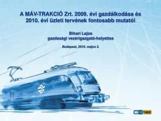 A MÁV-TRAKCIÓ Zrt. 2009. évi gazdálkodása és  2010. évi üzleti tervének fontosabb mutatói