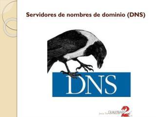 Servidores de nombres de dominio (DNS )