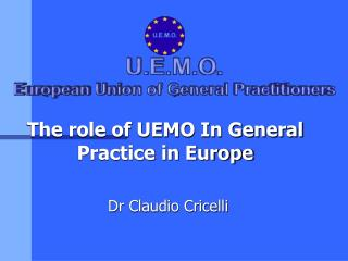 The role of UEMO In General Practice in Europe