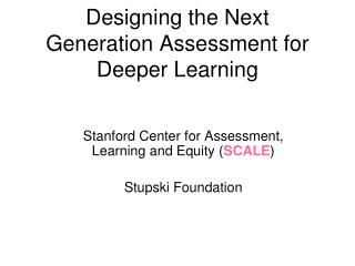 Designing the Next Generation Assessment for Deeper Learning