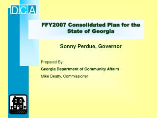 FFY2007 Consolidated Plan for the State of Georgia Sonny Perdue, Governor Prepared By: