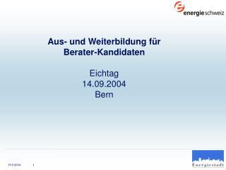 Aus- und Weiterbildung für  Berater-Kandidaten Eichtag  14.09.2004 Bern