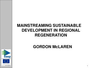 MAINSTREAMING SUSTAINABLE DEVELOPMENT IN REGIONAL REGENERATION       GORDON McLAREN