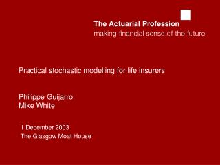 Practical stochastic modelling for life insurers Philippe Guijarro Mike White