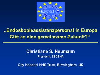 Christiane S. Neumann President, ESGENA City Hospital NHS Trust, Birmingham, UK