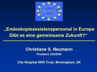 Christiane S. Neumann President, ESGENA City Hospital NHS Trust, Birmingham, UK