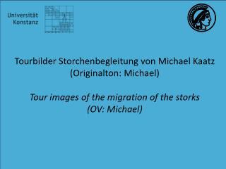Tourbilder Storchenbegleitung  von Michael Kaatz ( Originalton : Michael)